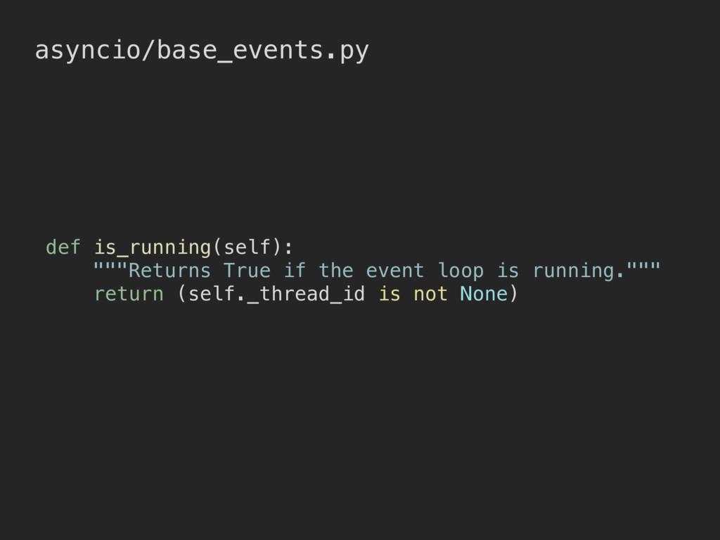 "asyncio/base_events.py def is_running(self): """"..."