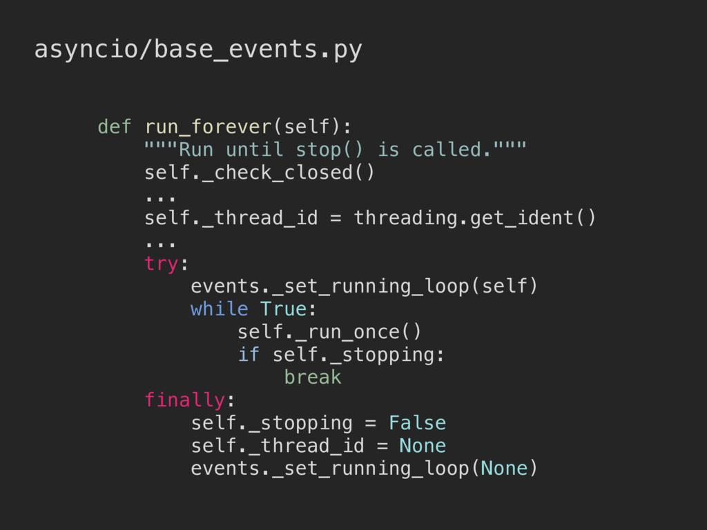 """asyncio/base_events.py def run_forever(self): """"..."""