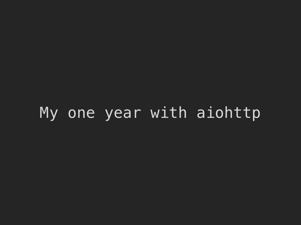 My one year with aiohttp