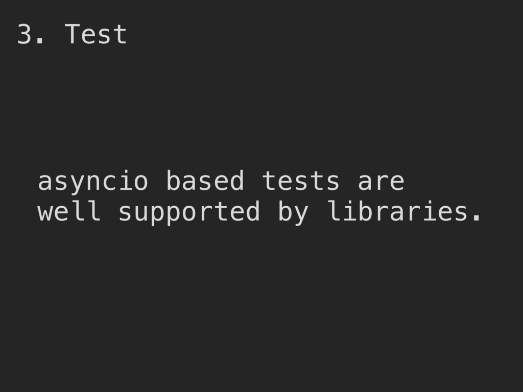 3. Test asyncio based tests are well supported ...