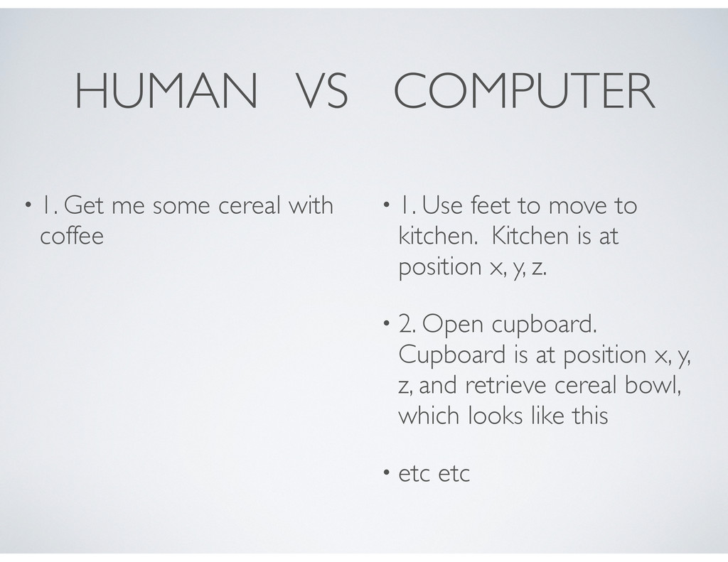HUMAN VS COMPUTER • 1. Get me some cereal with ...