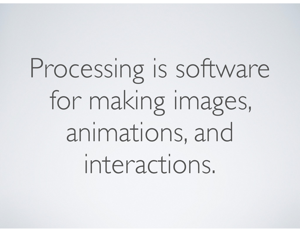 Processing is software for making images, anima...