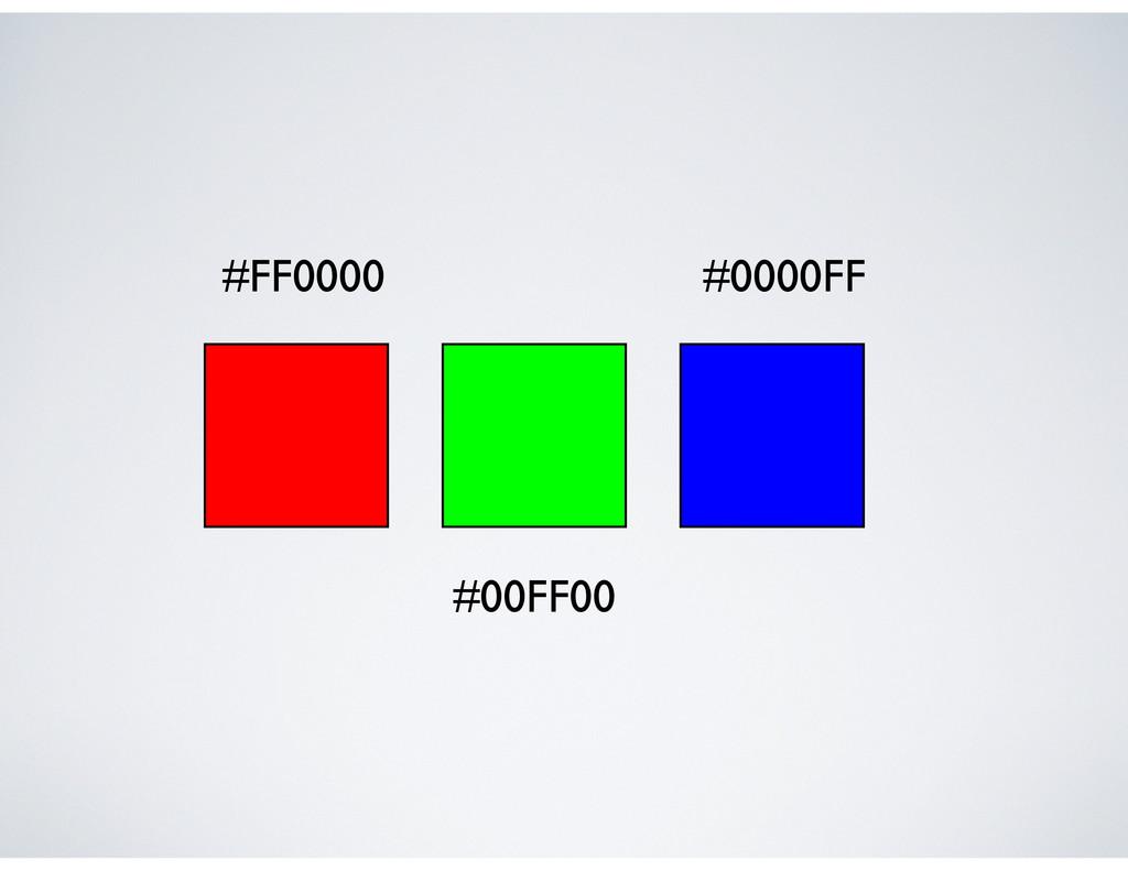 #FF0000 #00FF00 #0000FF