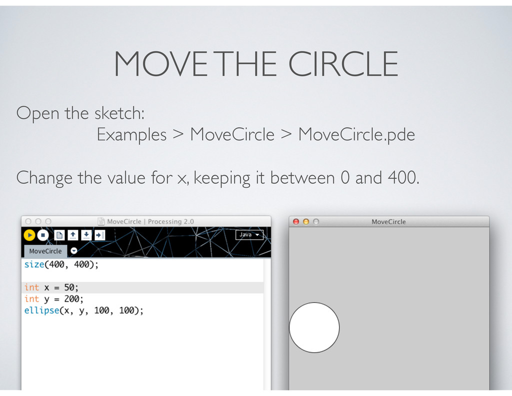 MOVE THE CIRCLE Open the sketch: Examples > Mov...
