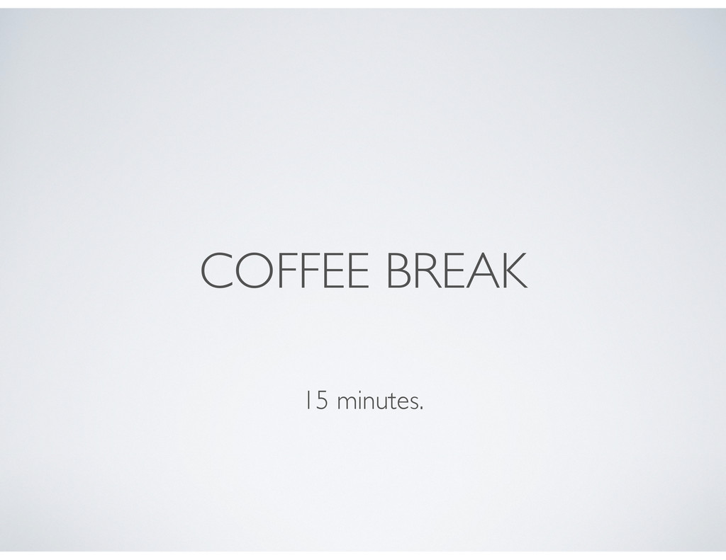 COFFEE BREAK 15 minutes.