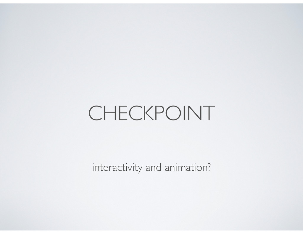 CHECKPOINT interactivity and animation?