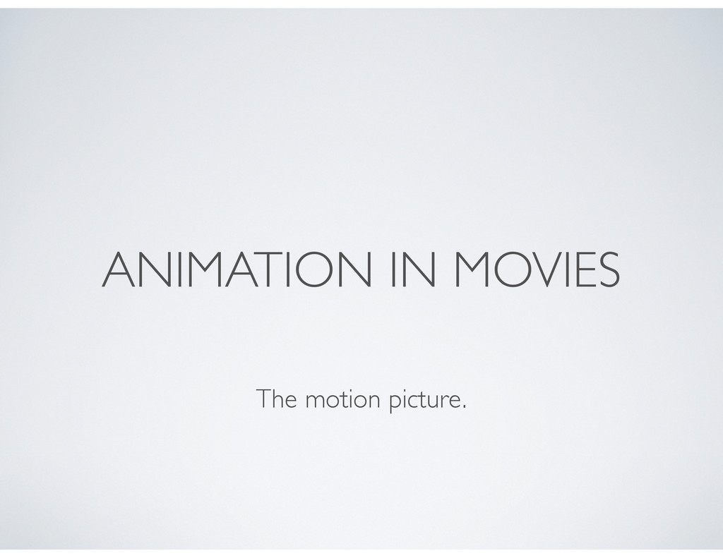 ANIMATION IN MOVIES The motion picture.