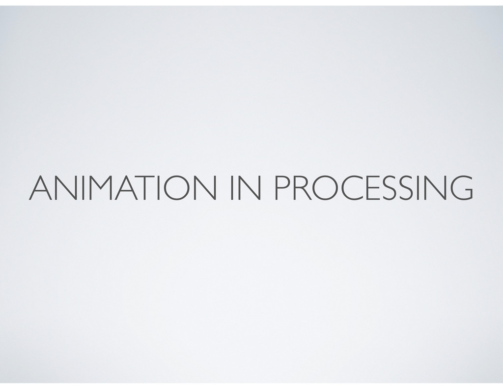 ANIMATION IN PROCESSING
