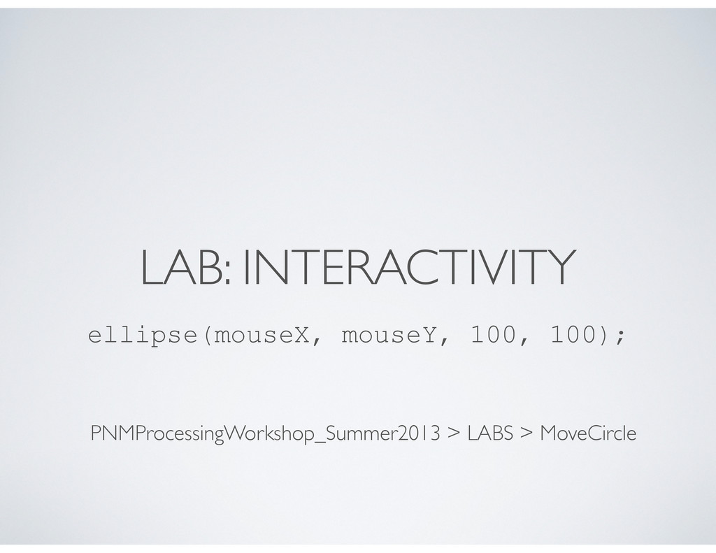 LAB: INTERACTIVITY ellipse(mouseX, mouseY, 100,...