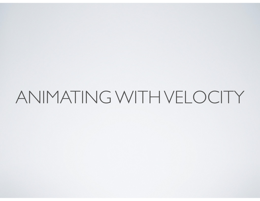 ANIMATING WITH VELOCITY