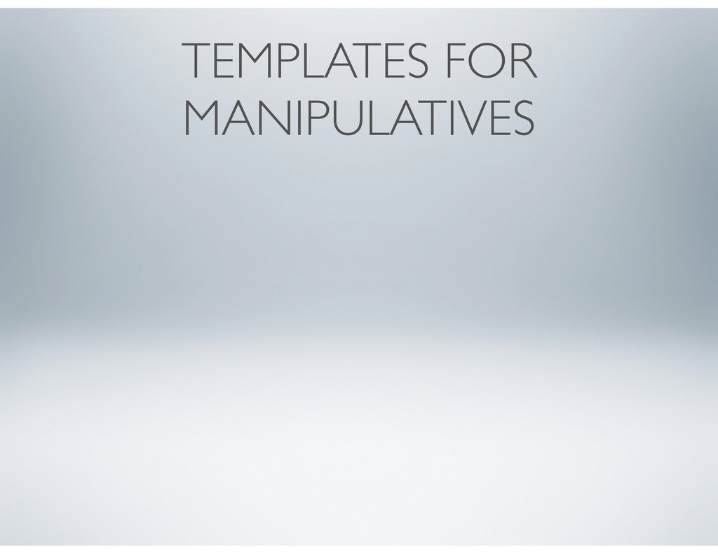 TEMPLATES FOR MANIPULATIVES