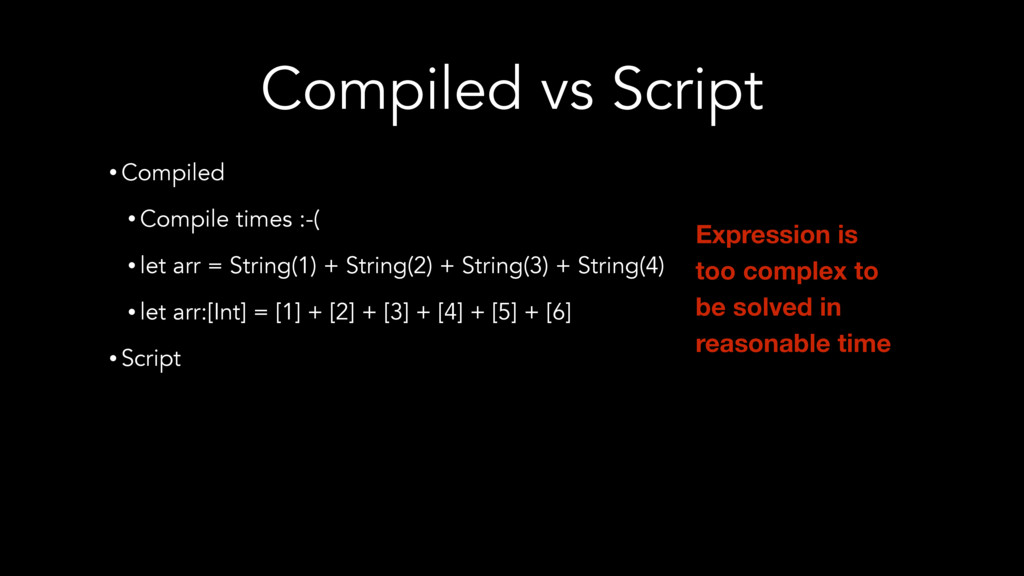 Compiled vs Script • Compiled • Compile times :...
