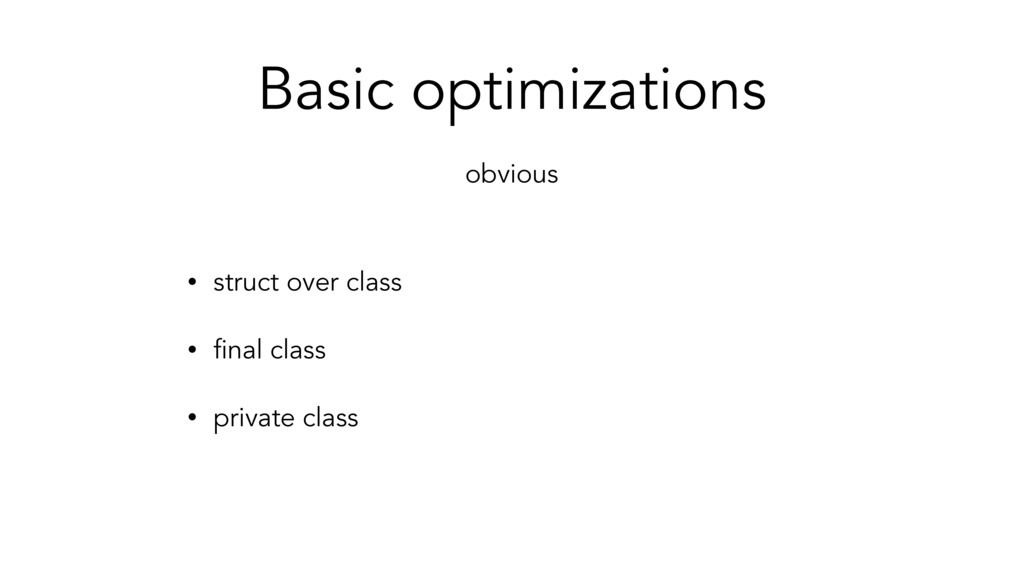 Basic optimizations • struct over class • final...