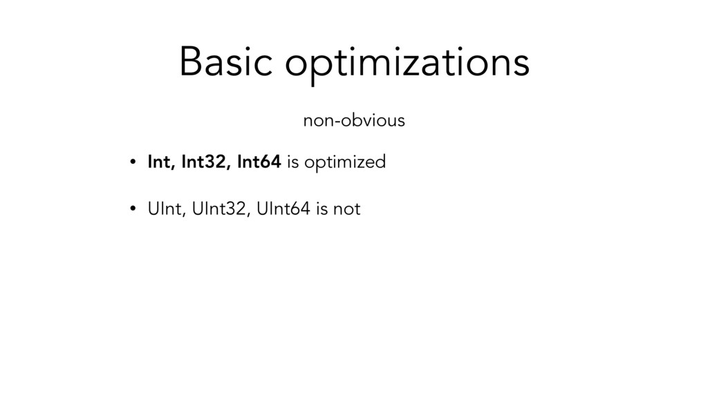 Basic optimizations • Int, Int32, Int64 is opti...