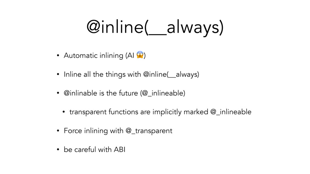 @inline(__always) • Automatic inlining (AI ) • ...