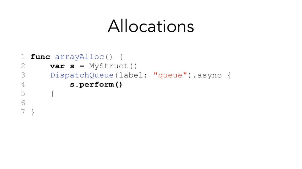 1 func arrayAlloc() { 2 var s = MyStruct() 3 Di...