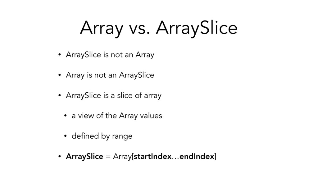 Array vs. ArraySlice • ArraySlice is not an Arr...