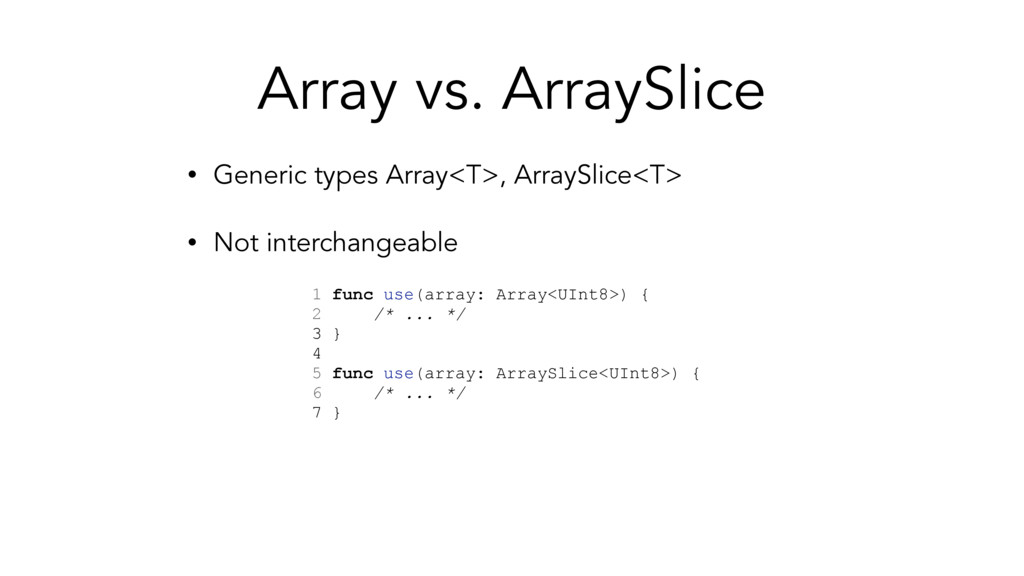 Array vs. ArraySlice • Generic types Array<T>, ...