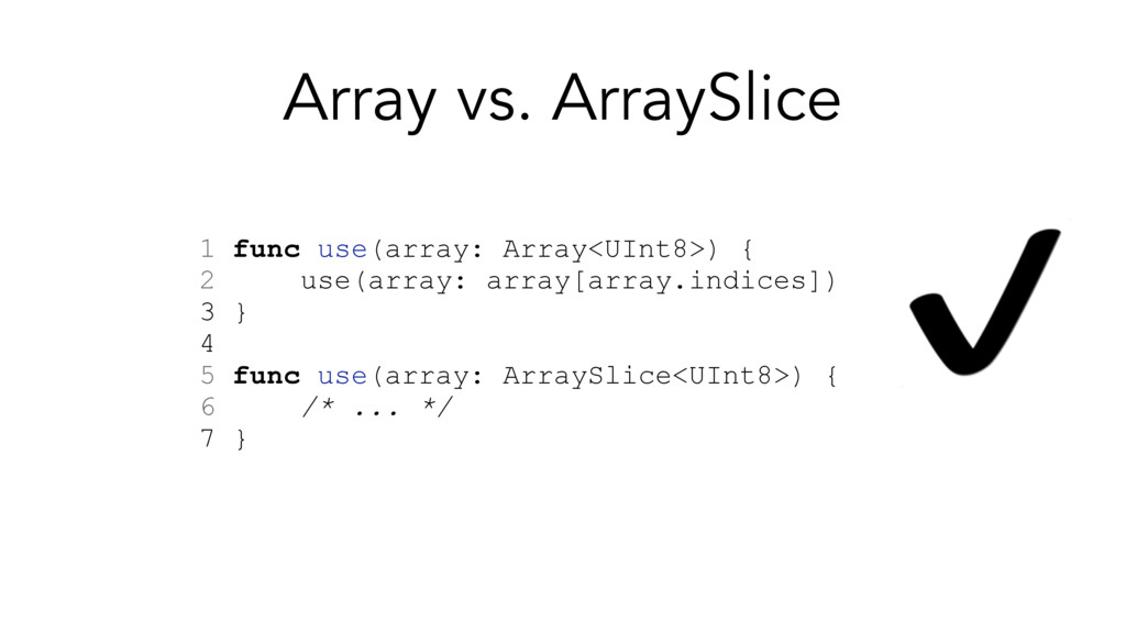 Array vs. ArraySlice 1 func use(array: Array<UI...