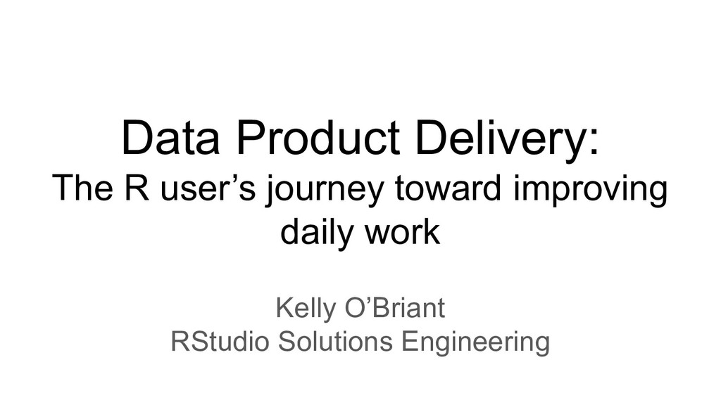 Data Product Delivery: The R user's journey tow...