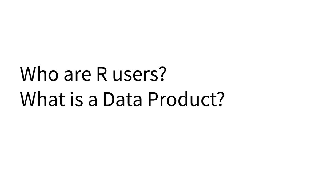 Who are R users? What is a Data Product?