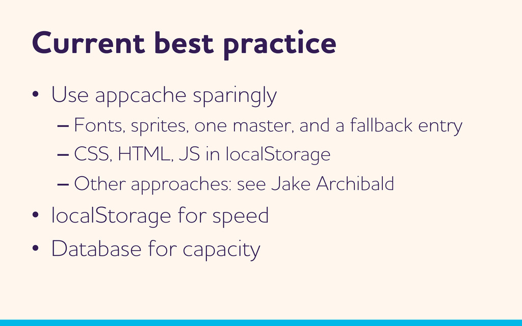 Current best practice •  Use appcache sparingly...