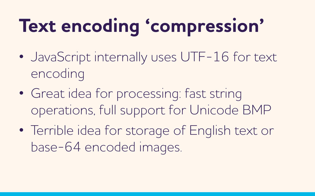 Text encoding 'compression' •  JavaScript inter...