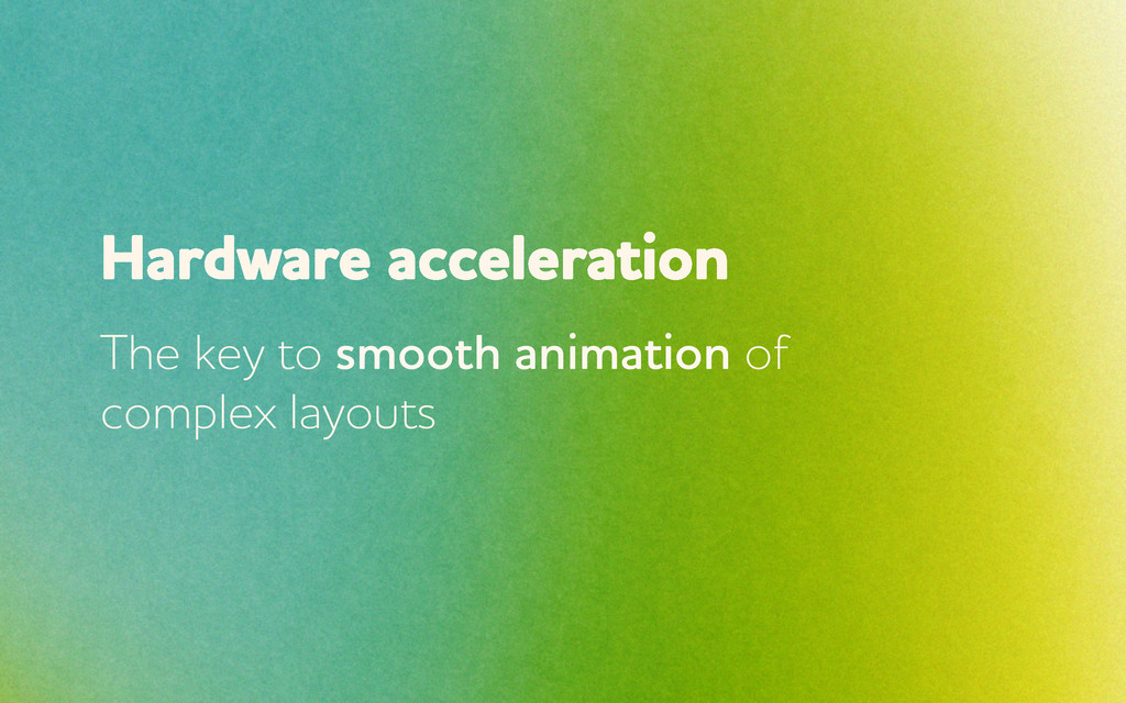 Hardare acceleration The key to smooth animati...