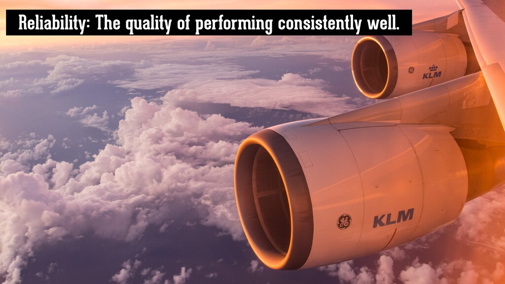 Reliability: The quality of performing consiste...