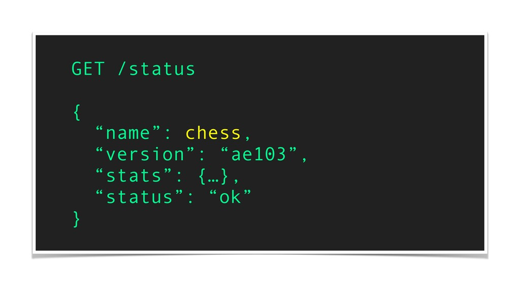 "GET /status { ""name"": chess, ""version"": ""ae103""..."