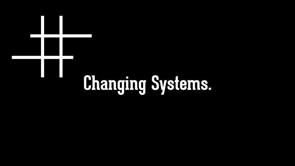 Changing Systems.