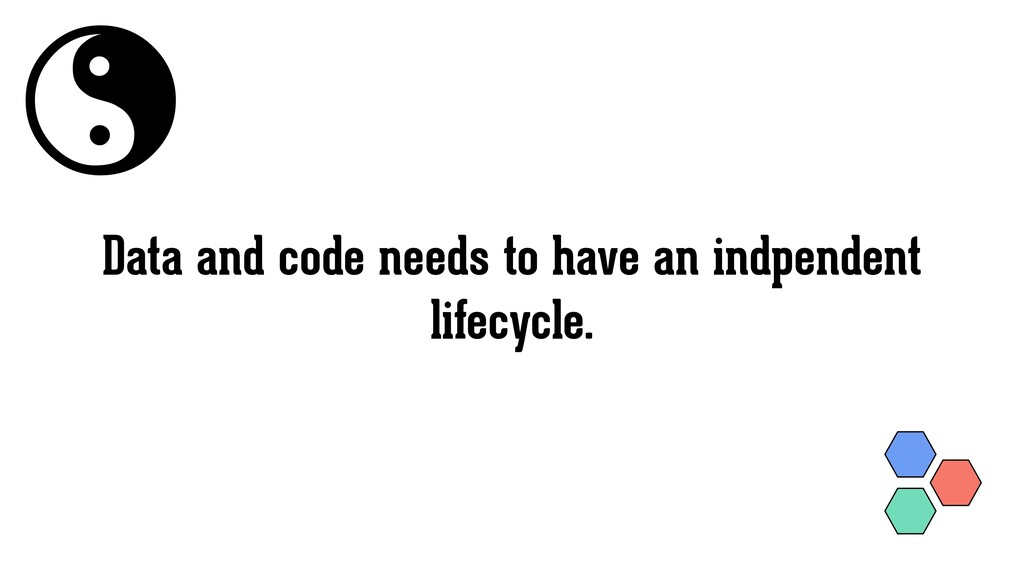 Data and code needs to have an indpendent lifec...