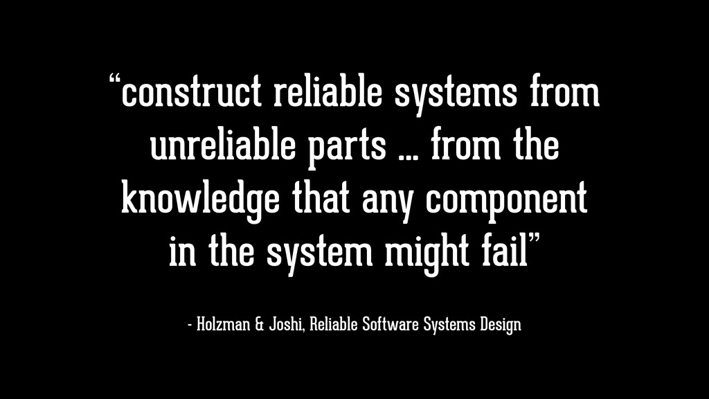 """construct reliable systems from unreliable par..."