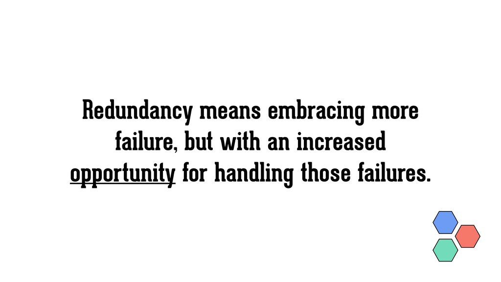 Redundancy means embracing more failure, but wi...