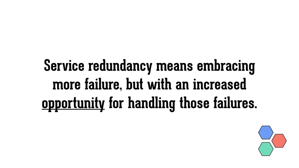 Service redundancy means embracing more failure...