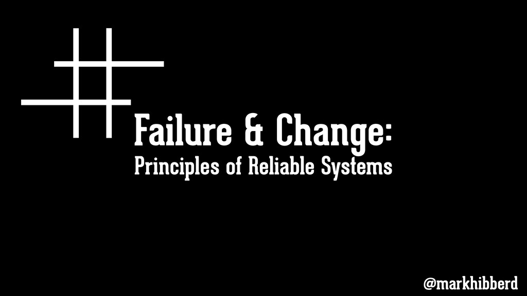 Failure & Change: @markhibberd Principles of Re...