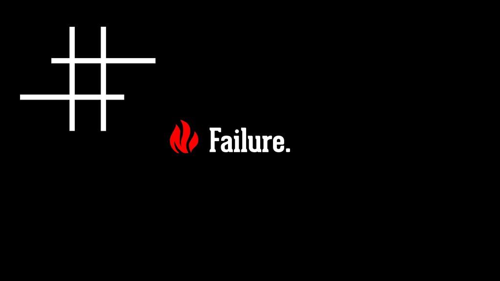Failure.