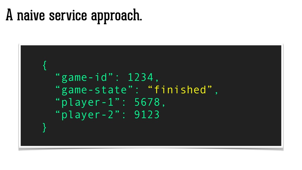 "A naive service approach. { ""game-id"": 1234, ""g..."