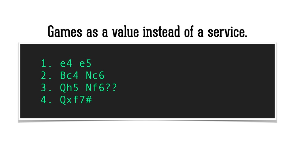 Games as a value instead of a service. 1. e4 e5...