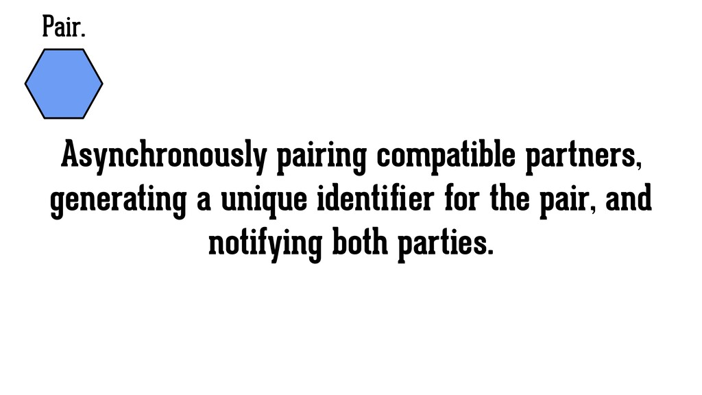 Pair. Asynchronously pairing compatible partner...