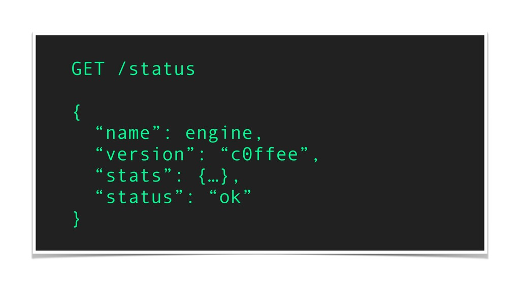 "GET /status { ""name"": engine, ""version"": ""c0ffe..."