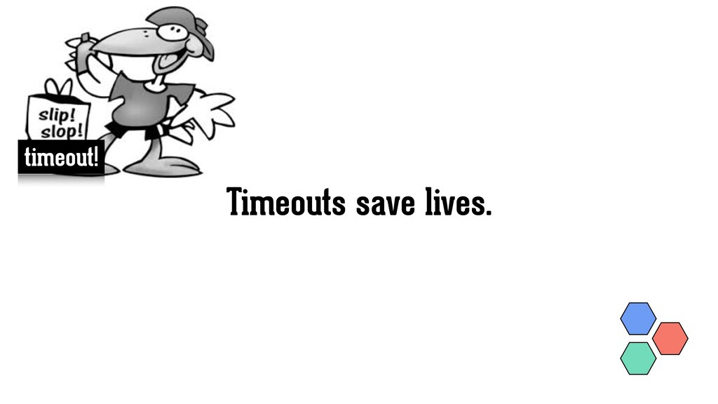 Timeouts save lives. timeout!