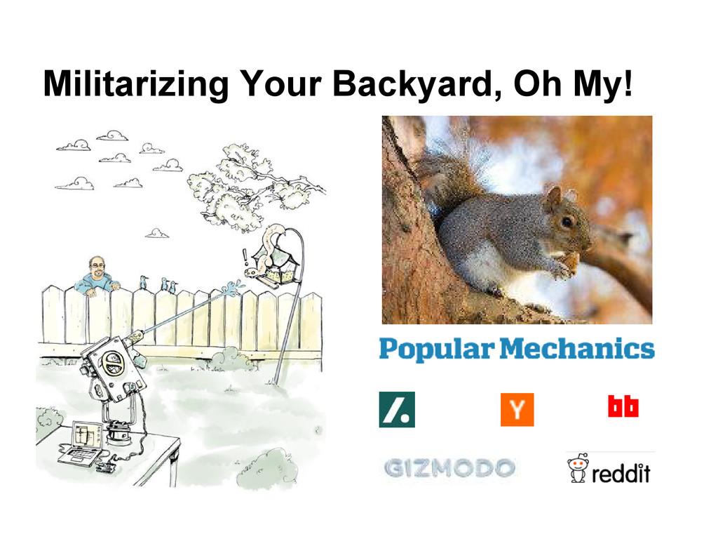 Militarizing Your Backyard, Oh My!
