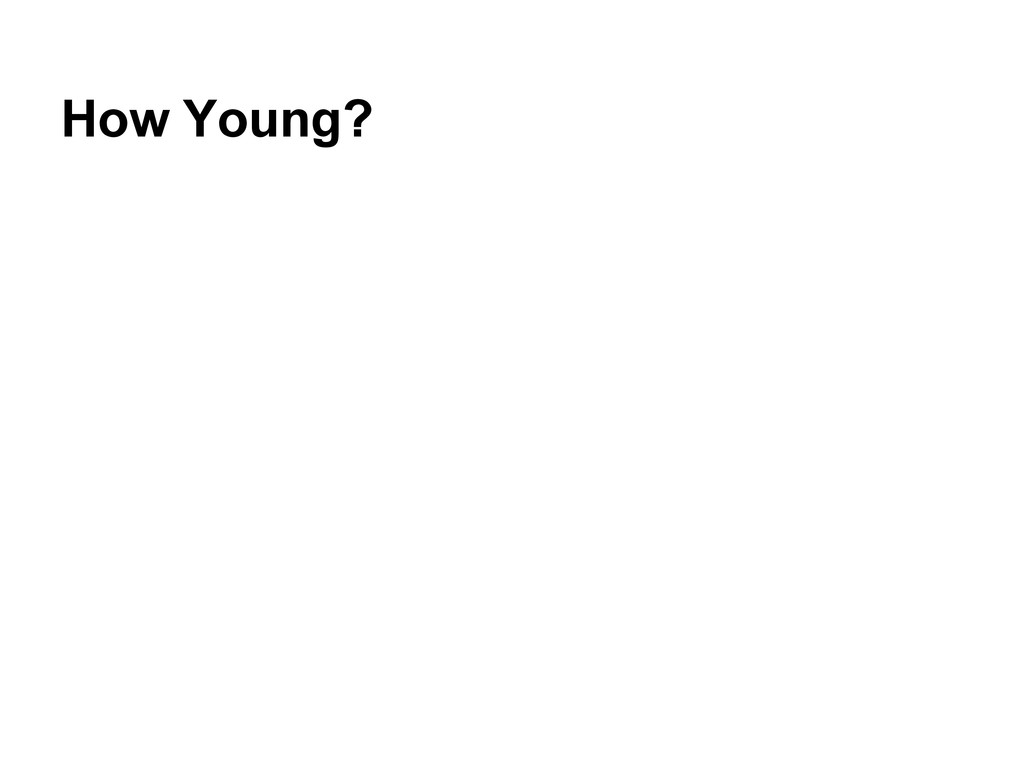 How Young?