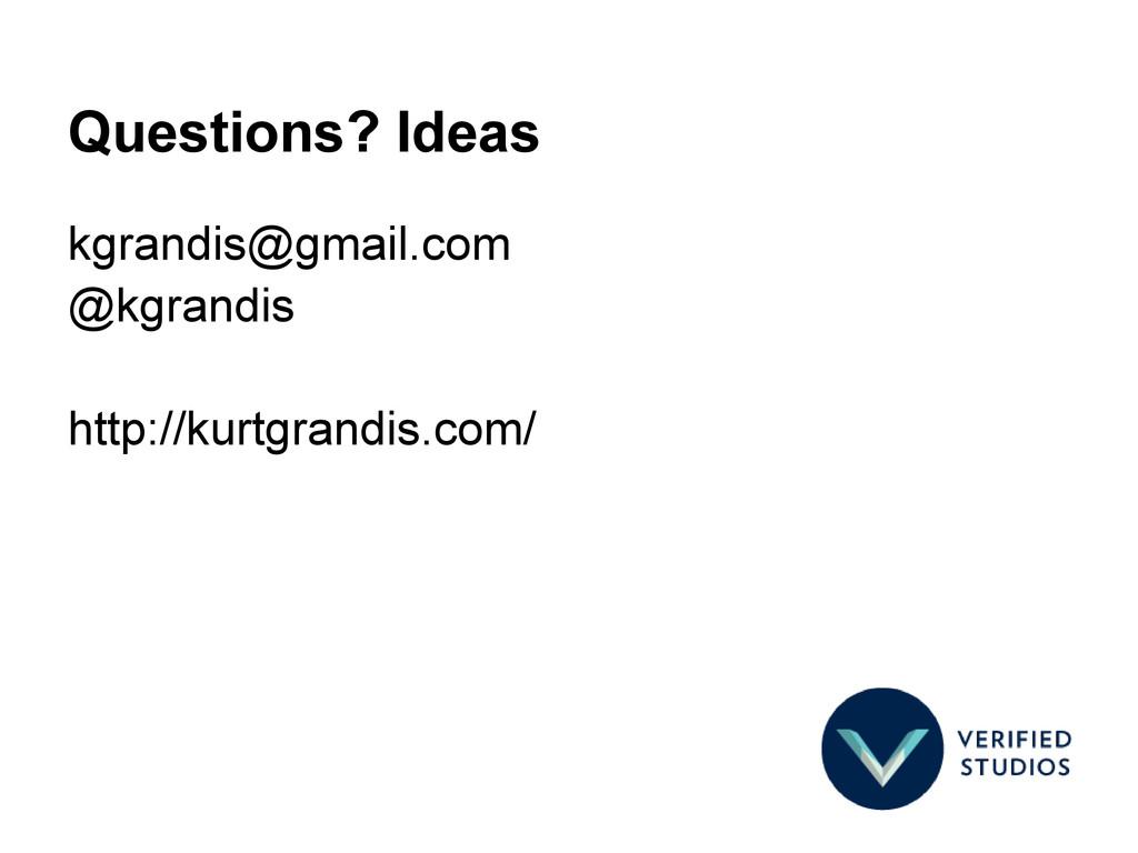 Questions? Ideas kgrandis@gmail.com @kgrandis h...
