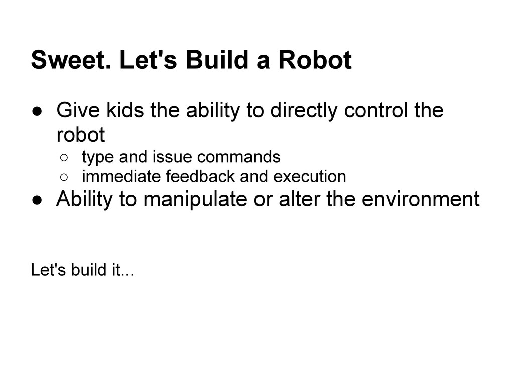Sweet. Let's Build a Robot ● Give kids the abil...