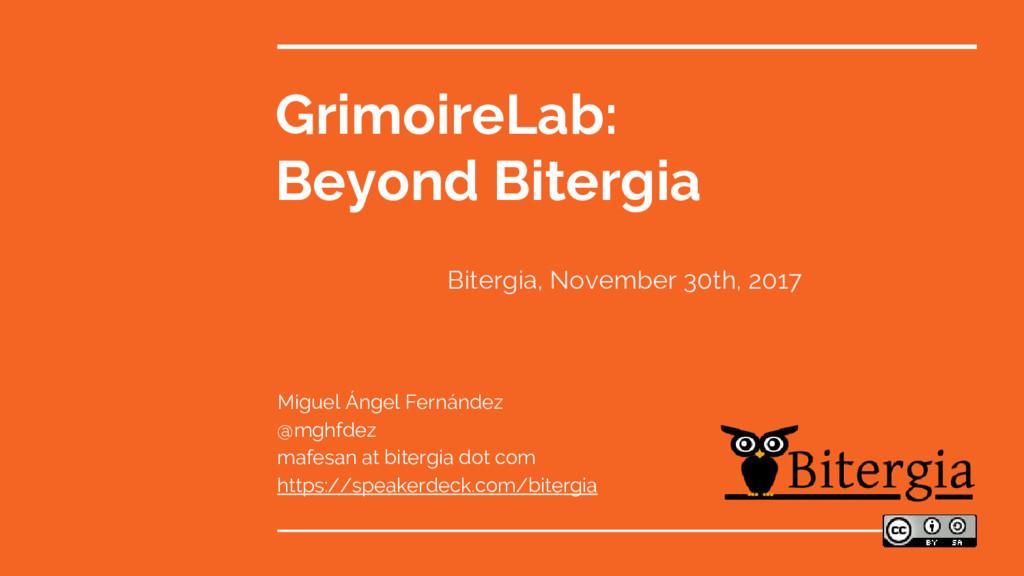 GrimoireLab: Beyond Bitergia Miguel Ángel Ferná...