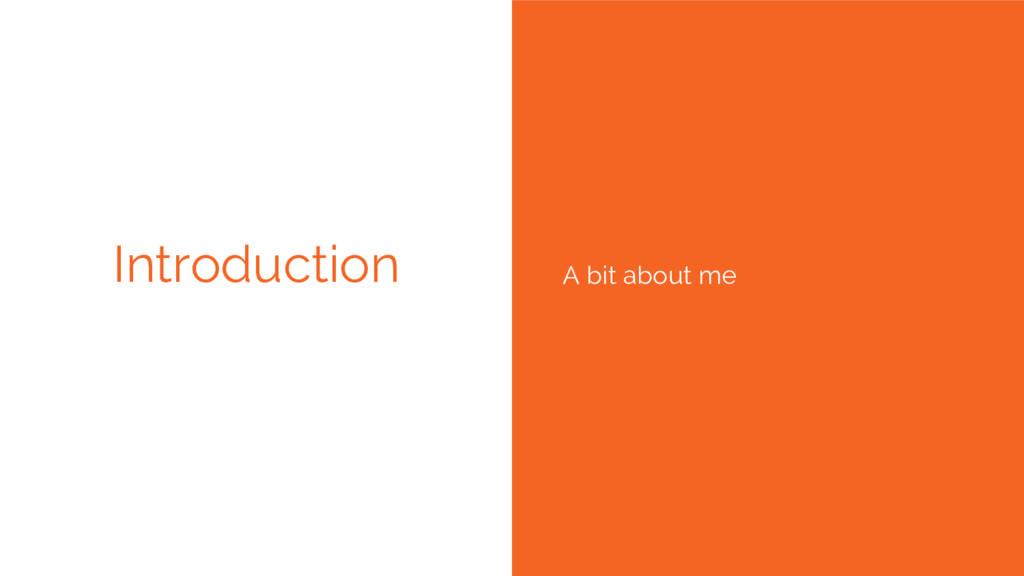Introduction A bit about me