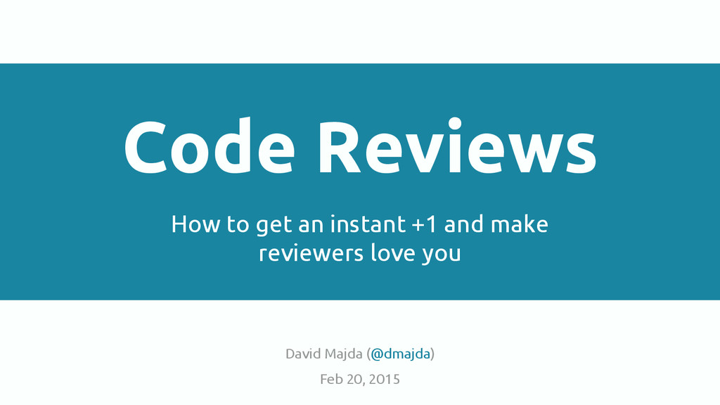 Code Reviews How to get an instant +1 and make ...