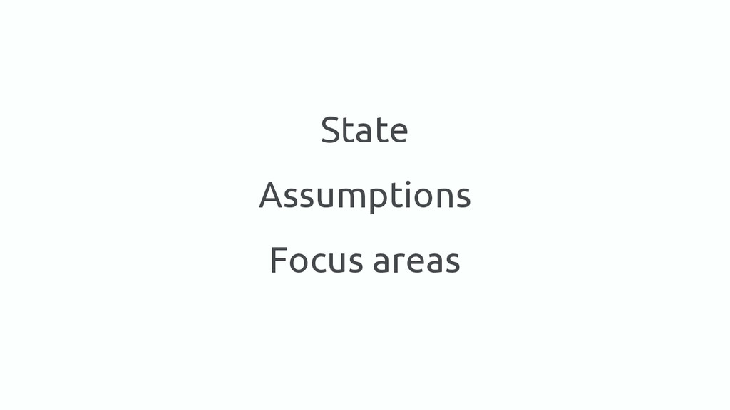 State Assumptions Focus areas